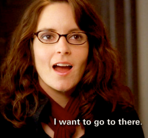 liz lemon i want to go to there